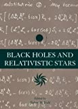 Black holes and relativistic stars / edited by Robert M. Wald