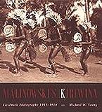 Malinowski's Kiriwina : fieldwork photography, 1915-1918 / Michael W. Young
