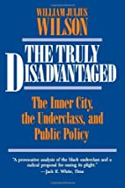The Truly Disadvantaged: The Inner City, the…