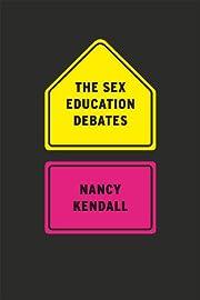 The Sex Education Debates de Nancy Kendall
