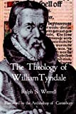 The theology of William Tyndale / Ralph S. Werrell ; foreword by Rowan Williams