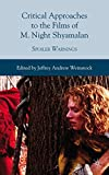 Critical approaches to the films of M. Night Shyamalan : spoiler warnings / edited by Jeffrey Andrew Weinstock