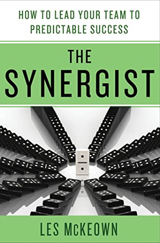 The Synergist: How to Lead YourTeam to Predictable Success