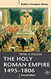 The Holy Roman Empire, 1495-1806 / by Peter H. Wilson