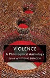 Violence : a philosophical anthology