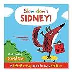 Slow Down, Sidney! by David Sim