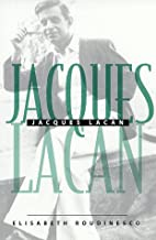 Jacques Lacan by Elisabeth Roudinesco