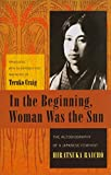 In the beginning, woman was the sun : the autobiography of a japanese feminist / Hiratsuka Raichō ; translated, with an introduction and notes, by Teruko Craig