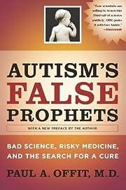 Autism's false prophets : bad science, risky…