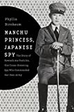 Manchu princess, Japanese spy : the story of Kawashima Yoshiko, the cross-dressing spy who commanded her own army / Phyllis Birnbaum