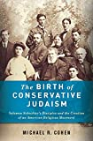 The birth of conservative Judaism : Solomon Schechter's disciples and the creation of an American religious movement / Michael R. Cohen