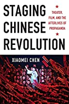 Staging Chinese Revolution: Theater, Film,…