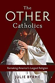 The Other Catholics: Remaking America's…