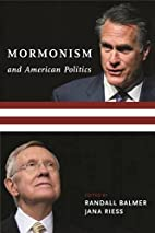 Mormonism and American Politics by Randall…