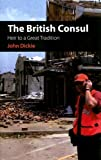 The British Consul : heir to a great tradition / John Dickie