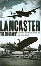 Lancaster: The Biography by Tony Iveson