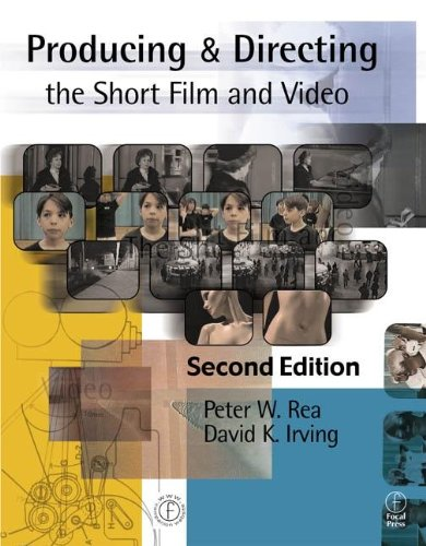 Producing and Directing the Short Film and Video, Second Edition, Rea, Peter W.; Irving, David K.