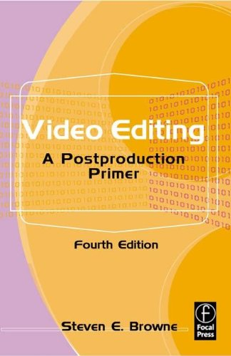 Video Editing, Fourth Edition: A Postproduction Primer, Browne, Steven E.