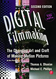 Digital Filmmaking, Second Edition: The…
