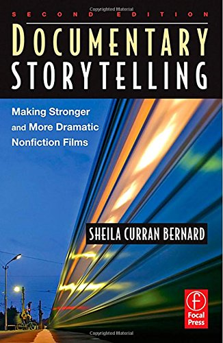 Documentary Storytelling, Second Edition: Making Stronger and More Dramatic Nonfiction Films, Bernard, Sheila Curran
