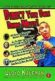 Direct Your Own Damn Movie! (Your Own Damn Film School {Series}), Kaufman, Lloyd; Antill, Sara; Tlapoyawa, Kurly