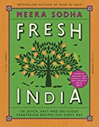 Fresh India: 130 Quick, Easy and Delicious…