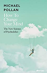 How to Change Your Mind: The New Science of…