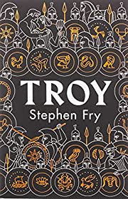 Troy: Our Greatest Story Retold (Stephen…