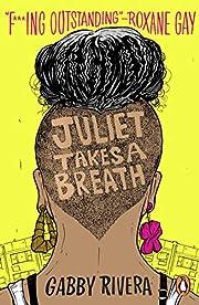Juliet Takes a Breath by Gabby Rivera