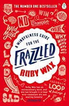 A Mindfulness Guide for the Frazzled by Ruby…