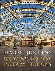 Britain's 100 Best Railway Stations de…