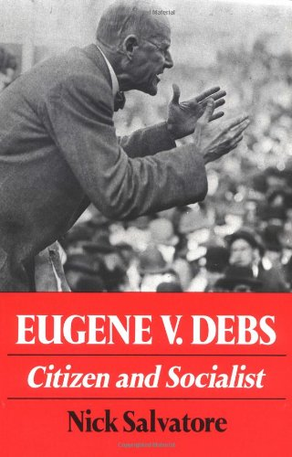 Eugene V. Debs: Citizen and Socialist (Working Class in American History), Salvatore, Nick
