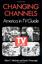 Changing Channels: AMERICA IN *TV GUIDE* by…