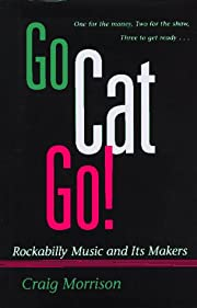 Go cat go! : rockabilly music and its makers…