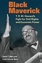 Black Maverick: T. R. M. Howard's Fight for…