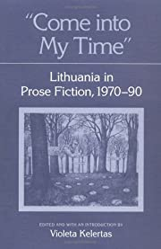 Come into My Time: Lithuania in Prose…