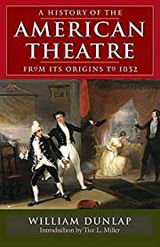 A History of the American Theatre from Its…