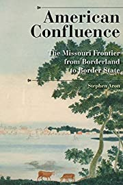 American Confluence: The Missouri Frontier…