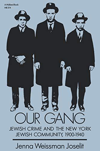 Our Gang : Jewish Crime and the New York Jewish Community, 1900-1940, Jenna Weissman Joselit