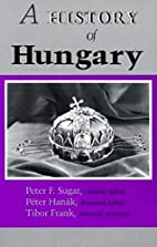 A History of Hungary by Peter F. Sugar