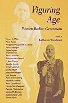 Figuring age : women, bodies, generations by…