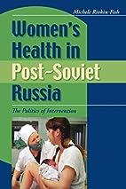 Women's Health in Post-Soviet Russia: The…