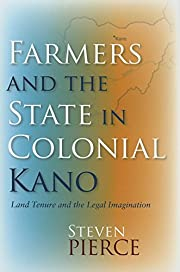 Farmers and the State in Colonial Kano: Land…