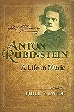 Anton Rubinstein : a life in music / Philip S. Taylor