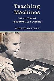 Teaching Machines: The History of…