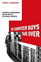 The Computer Boys Take Over: Computers,…