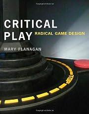 Critical Play: Radical Game Design af Mary…