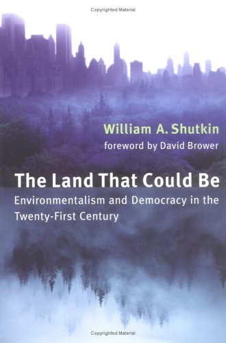 Image for The Land That Could Be: Environmentalism and Democracy in the Twenty-First Century (Urban and Industrial Environments)