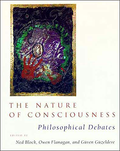 The Nature of Consciousness: Philosophical Debates, by Block, N., O. Flanagan, and G. Güzeldere