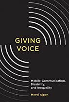 Giving Voice: Mobile Communication,…